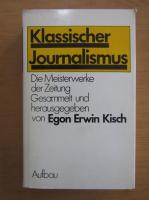 Anticariat: Egon Erwin Kisch - Klassischer Journalismus. Die Meisterwerke der Zeitung