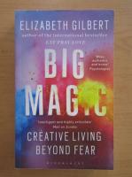 Elizabeth Gilbert - Big magic. Creative living beyond fear