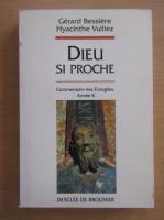 Anticariat: Gerard Bessiere - Dieu si proche. Commentaires des Evangiles