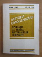 Anticariat: Horia I. Ene - Metoda omogenizarii. Aplicatii la teoria materialelor compozite