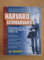 Anticariat: Jay Mathews - Harvard Schmarvard