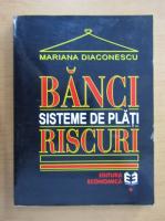 Mariana Diaconescu - Banci , sisteme de plati, riscuri