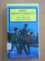 Anticariat: Max Braithwaite - Why Shoot the Teacher