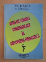 Anticariat: Mihai Jianu - Ghid de tehnici chirurgicale in ortopedia pediatrica