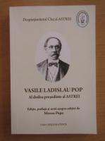 Mircea Popa - Vasile Ladislau Pop. Al doilea presedinte al Astrei