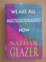 Anticariat: Nathan Glazer - We are All Multiculturalists Now