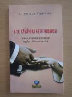 Anticariat: Novello Pederzini - A te casatori este frumos! Cum sa pregatesti si sa traiesti bogatia casatoriei crestine