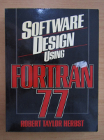 Anticariat: Robert Taylor Herbst - Software design using Fortran 77