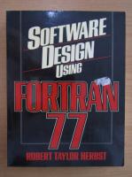 Anticariat: Robert Taylor Herbst - Software design using Fortran 77