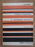Anticariat: V. Popescu - Instruire programata in calculatoare numerice. Hardware