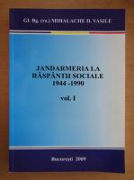 Anticariat: Vasile Mihalache - Jandarmeria la raspantii sociale 1944-1990 (volumul 1)