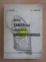 A. Sandu - Boala canceroasa localizata bronhopulmonar