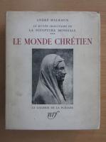 Anticariat: Andre Malraux - Le Monde Chretien (volumul 3)
