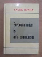 Enver Hoxha - Eurocomunism is anti-comunism