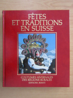 Anticariat: Fetes et traditions en Suisse. Coutumes hivernales des regions rurales (volumul 1)