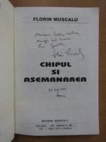 Anticariat: Florin Muscalu - Chipul si asemanare (cu autograful autorului)