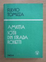 Fulvio Tomizza - Amicitia. Sotii din strada Rossetti