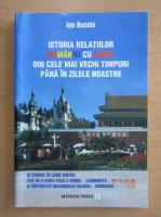 Anticariat: Ion Buzatu - Istoria relatiilor Romaniei cu China din cele mai vechi timpuri pana in zilele noastre