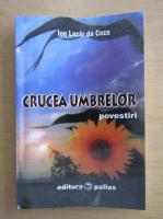 Anticariat: Ion Lazar - Crucea umbrelor
