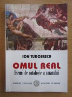 Anticariat: Ion Tudosescu - Omul real. Eseuri de ontologie a umanului