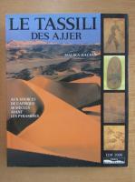 Anticariat: Malika Hachid - Le Tassili des Ajjer. Aux sources de l'Afrique 50 siecles avant les pyramides