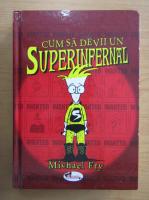 Anticariat: Michael Fry - Cum sa devii un superinfernal