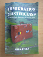 Anticariat: Miry Vicks - Immigration Masterclass