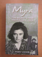 Anticariat: Miry Vicks - Myra. The Silent Child Who Found A Voice