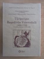 Nicolae Constantinescu - Targoviste Resedinta Voievodala 1400-1700