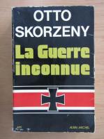 Anticariat: Otto Skorzeny - La guerre inconnue