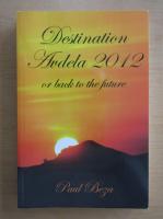 Anticariat: Paul Beza - Destination Avdela 2012 or back to the future