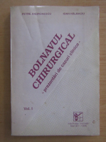 Petre Andronescu - Bolnavul chirurgical. Prezentari de cazuri clinice (volumul 1)