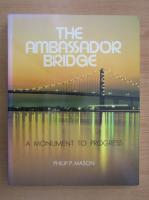 Anticariat: Philip P. Mason - The Ambassador Bridge