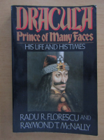 Anticariat: Radu Florescu - Dracula, prince of many faces. His life and his times