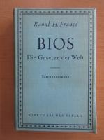 Anticariat: Raoul H. France - Bios. Die Gesetze der Welt