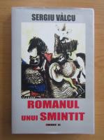 Sergiu Valcu - Romanul unui smintit