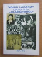 Anticariat: Voicu Lazarut - Mama mea