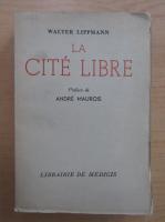 Anticariat: Walter Lippmann - La Cite Libre