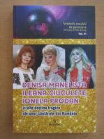 Adi Vantu - Denisa Manelista, Ileana Ciuculete, Ionela Prodan si alte destine tragice ale unor cantarete din Romania