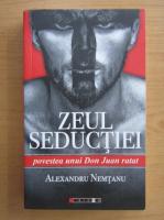 Alexandru Nemtanu - Zeul seductiei. Povestea unui Don Juan ratat