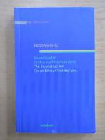 Bogdan Ghiu - Incostructia pentru o arhitectura etica (editie bilingva)