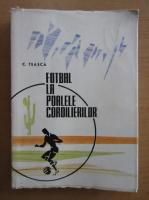 Anticariat: Constantin Teasca - Fotbal la poalele cordilierilor