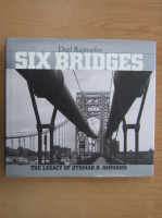 Anticariat: Darl Rastorfer - Six Bridges. The Legacy of Othmar H. Ammann