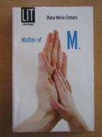 Anticariat: Diana Maria Cismaru - Mother of M.