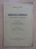 Anticariat: Enrico Ferri - Sociologia criminala. Scoala positiva de drept penal