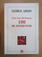 Anticariat: George Arion - Cele mai frumoase 100 de interviuri