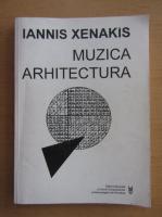 Anticariat: Iannis Xenakis - Muzica, arhitectura