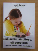 Anticariat: Ion Istrate - Invata-ma sa scriu, sa citesc, sa socotesc. Ghid de predare pentru clasele 1-4