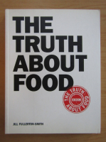 Anticariat: Jill Fullerton-Smith - The Truth About Food