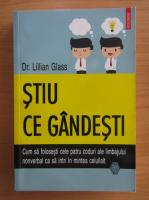 Anticariat: Lillian Glass - Stiu ce gandesti. Cum sa folosesti cele patru coduri ale limbajului nonverbal ca sa intri in mintea celuilalt